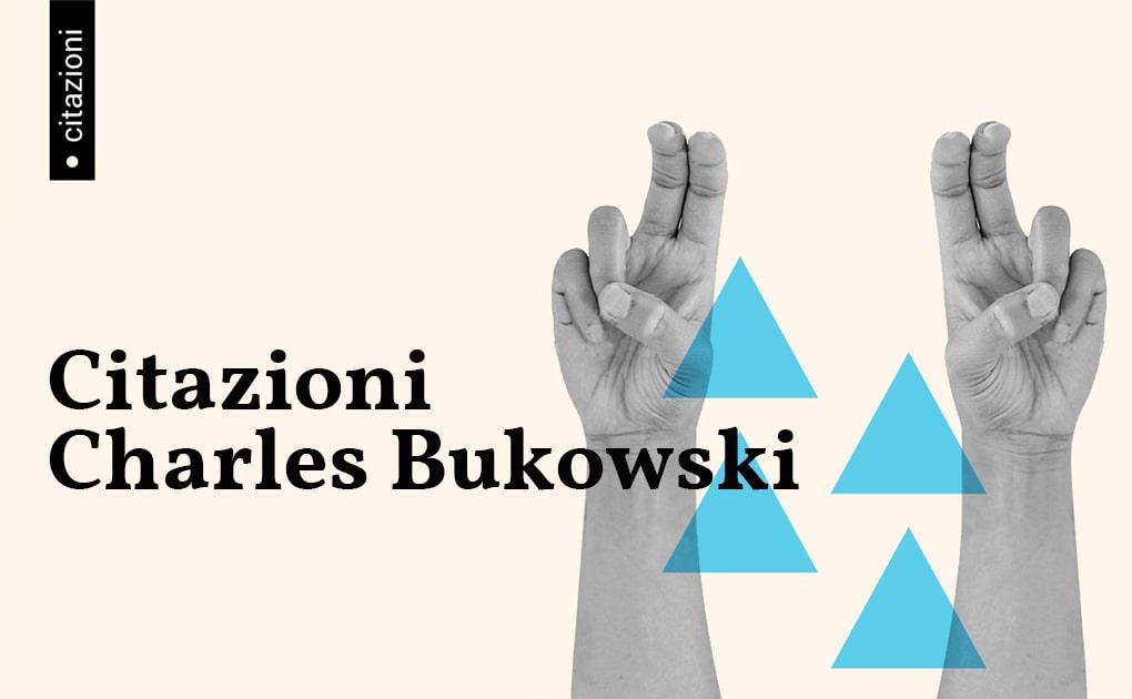 Le Migliori Frasi Di Bukowski Ci Salveranno Anche Nel 2019