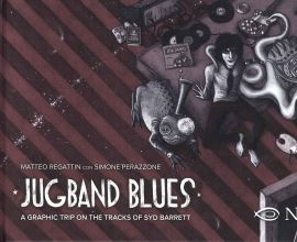 JUGBAND BLUES. A GRAPHIC TRIP ON THE TRACKS OF SYD BARRETT - 9788894818444