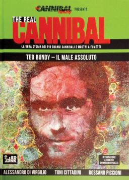 THE REAL CANNIBAL - TED BUNDY: IL MALE ASSOLUTO - 9788899413620