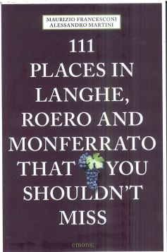 111 PLACES IN LANGHE , ROERO AND MONFERRATO THAT YOU SHOULDN'T MISS - 9783740803995