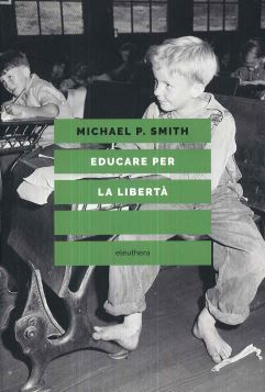 EDUCARE PER LA LIBERTà - MICHAEL P.SMITH - 9788833020365