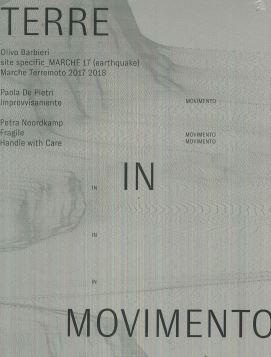 Terre in movimento: Site specific Marche 17 (earthquake) Marche terremoto 2017 2018-Improvvisamente-Fragile. Handle with care. Ediz. illustrata - 9788822903068