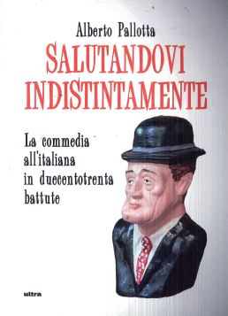Salutandovi indistintamente. La commedia all'italiana in duecentotrenta battute - 9788867768530