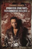 SPRINGSTEEN. SPARE PARTS. TESTI COMMENTATI 1973/2012 - 9788862312301