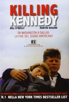 KILLING KENNEDY DA WASHINGTON A DALLAS : LA FINE DEL SOGNO AMERICANO - 9788876158964