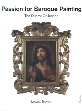 PASSION FOR BAROQUE PAINTING THE DUCROT COLLECTION - 9788874628698