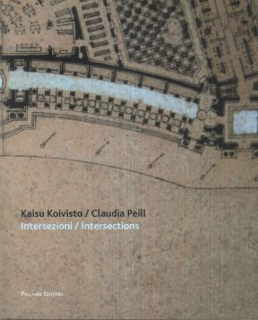 KAISU KOIVIST / CLAUDIA PEILL. INTERSEZIONI-INTERSECTIONS - 9788860605559