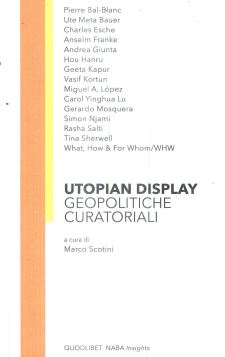 Utopian display. Geopolitiche curatoriali - Scotini M. (cur.) - 9788822904072