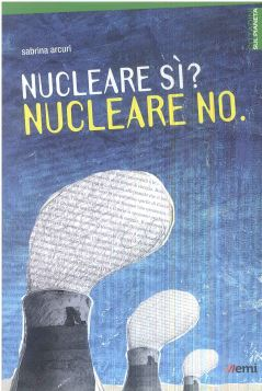 NUCLEARE SI'? NUCLEARE NO. - 9788830719965