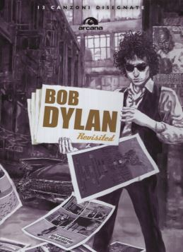 BOB DYLAN REVISITED. 13 CANZONI DISEGNATE - 9788862310734