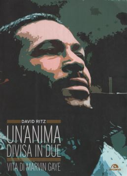 UN'ANIMA DIVISA IN DUE. VITA DI MARVIN GAYE - 9788862310840