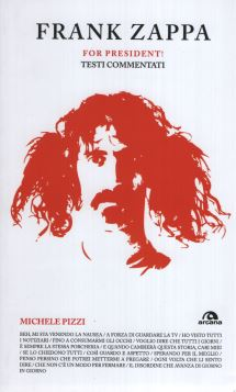 FRANK ZAPPA. FOR PRESIDENT! TESTI COMMENTATI - 9788862311342