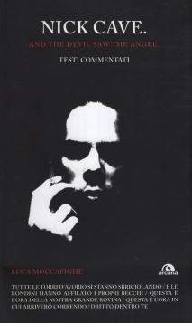 NICK CAVE. AND THE DEVIL SAW THE ANGEL... - 9788862311410