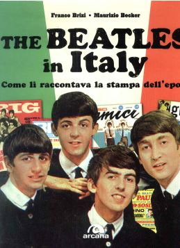 THE BEATLES IN ITALY. COME LI RACCONTAVA LA STAMPA DELL'EPOCA - 9788862312752
