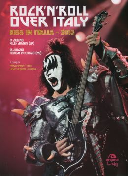 ROCK'N'ROLL OVER ITALY. KISS IN ITALIA - 2013 - 9788862313612