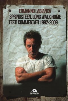 SPRINGSTEEN. LONG WALK HOME. TESTI COMMENTATI. 1992-2009 - 9788862313728
