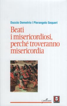 BEATI I MISERICORDIOSI, PERCHE TROVERANNO MISERICORDIA 2^ ED. - 9788867085033