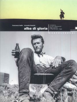 ALBA DI GLORIA. IL CINEMA DI CLINT EASTWOOD DAGLI ESORDI A HEARTBREAK RIDGE - 9788868260408