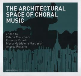 THE ARCHITECTURAL SPACE OF CHORAL MUSIC - 9788874625796