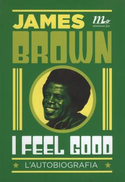 JAMES BROWN I FEEL GOOD L'AUTOBIOGRAFIA - 9788875216054