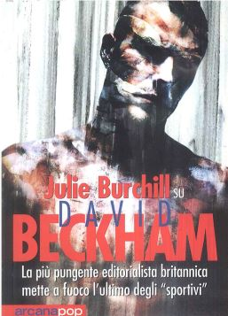 JULIE BURCHILL SU DAVID BECKHAM - 9788879662772