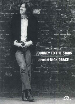 JOURNEY TO THE STARS. I TESTI DI NICK DRAKE - 9788879664417