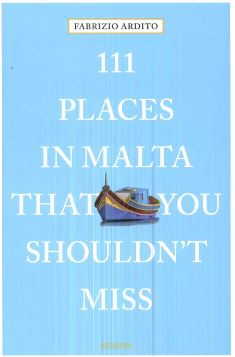 111 PLACES IN MALTA THAT YOU SHOULDN'T MISS - FABRIZIO ARDITO - 9783740802615