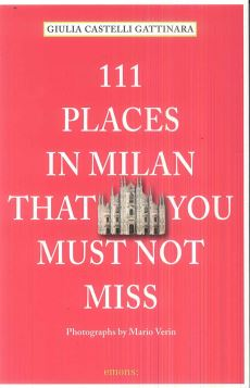 111 PLACES IN MILAN THAT YOU MUST NOT MISS - 9783954513314