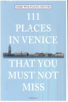 111 PLACES IN VENICE THAT YOU MUST NOT MISS - 9783954514601