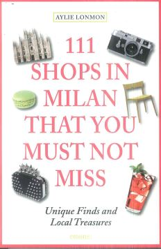111 SHOPS IN MILAN THAT YOU MUST NOT MISS - 9783954516377