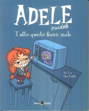 ADELE CRUDELE. VOL 1 TUTTO QUESTO FINIRÀ MALE - MR TAN-MISS PRICKLY - 9788899016852
