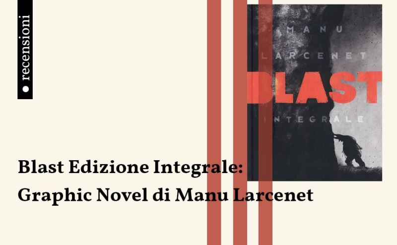 Blast Edizione Integrale: Graphic Novel di Manu Larcenet –